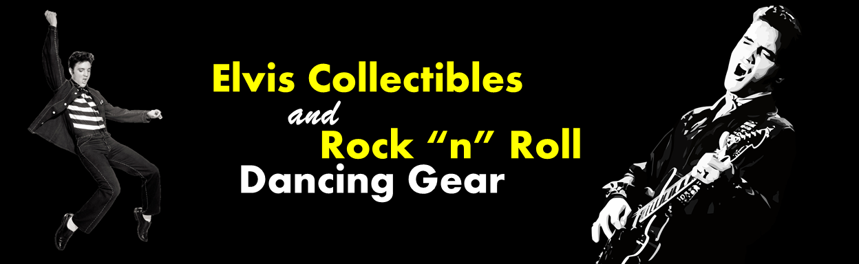 Elvis Collectibles and Rock n Roll Dancing Gear